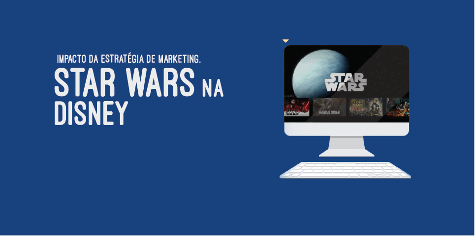 Impacto da Estratégia de Marketing – Star Wars na Disney